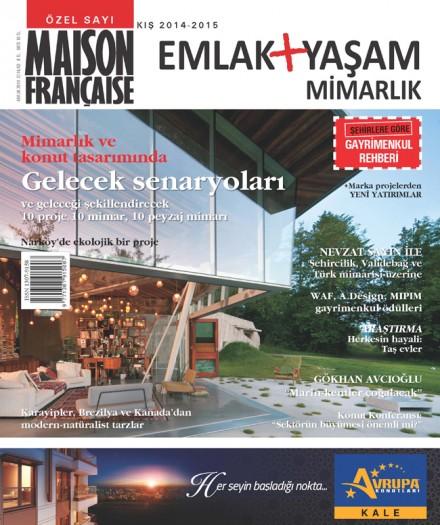 Maison Française Emlak Yaşam ve Mimarlık Özel Kış 2014-15 sayısı bayilerde